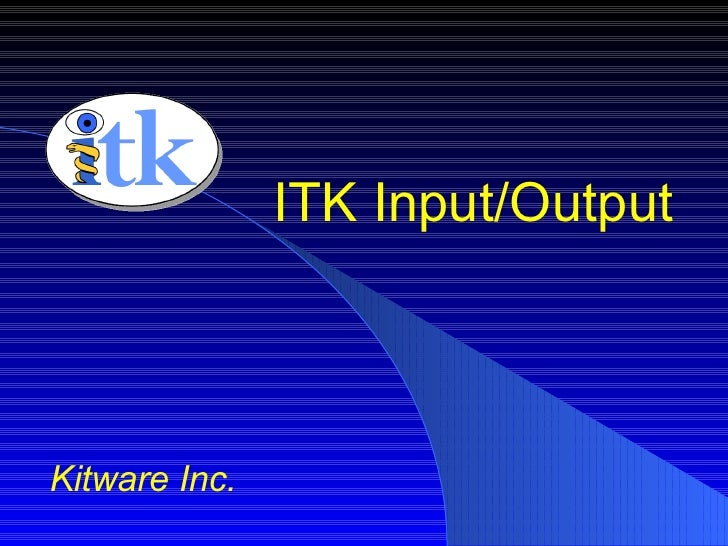 ITK Input/Output Kitware Inc.