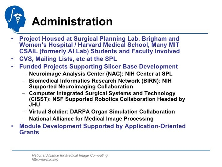 Administration <ul><li>Project Housed at Surgical Planning Lab, Brigham and Women's Hospital / Harvard Medical School, Man...