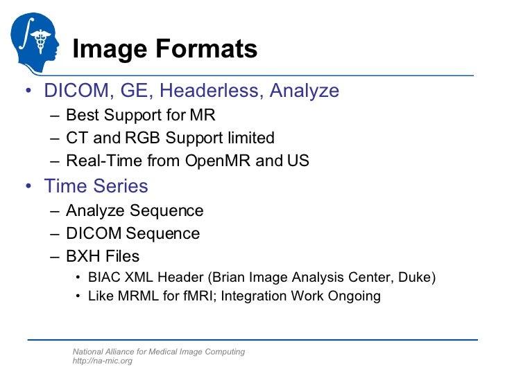 Image Formats <ul><li>DICOM, GE, Headerless, Analyze </li></ul><ul><ul><li>Best Support for MR </li></ul></ul><ul><ul><li>...