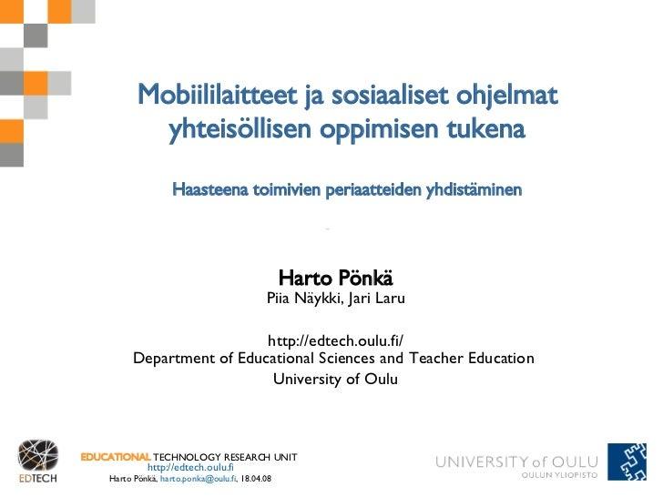 Mobiililaitteet ja sosiaaliset ohjelmat yhteisöllisen oppimisen tukena Haasteena toimivien periaatteiden yhdistäminen Hart...