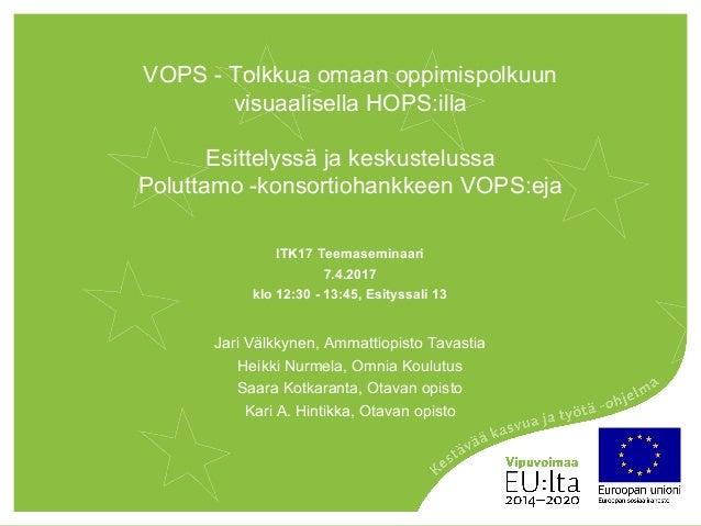 VOPS - Tolkkua omaan oppimispolkuun visuaalisella HOPS:illa Esittelyssä ja keskustelussa Poluttamo -konsortiohankkeen VOPS...