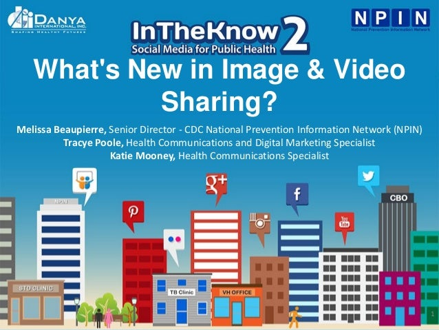 1 What's New in Image & Video Sharing? Melissa Beaupierre, Senior Director - CDC National Prevention Information Network (...