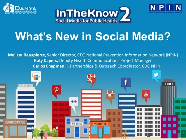 1 What's New in Social Media? Melissa Beaupierre, Senior Director, CDC National Prevention Information Network (NPIN) Katy...