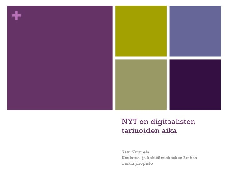 NYT on digitaalisten tarinoiden aika Satu Nurmela Koulutus- ja kehittämiskeskus Brahea Turun yliopisto