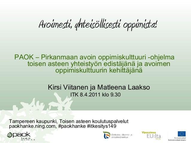 Avoimesti, yhteisöllisesti oppimista! PAOK – Pirkanmaan avoin oppimiskulttuuri -ohjelma toisen asteen yhteistyön edistäjän...