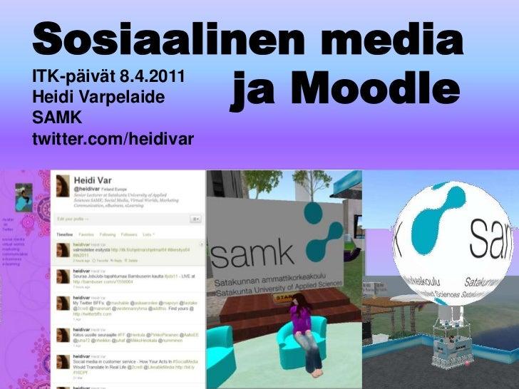 Sosiaalinen media<br />ITK-päivät 8.4.2011<br />Heidi Varpelaide<br />SAMK<br />twitter.com/heidivar<br />ja Moodle<br />