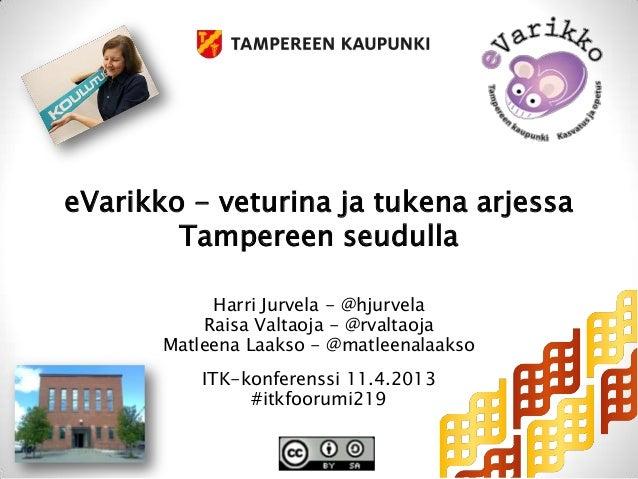eVarikko - veturina ja tukena arjessa        Tampereen seudulla            Harri Jurvela - @hjurvela           Raisa Valta...