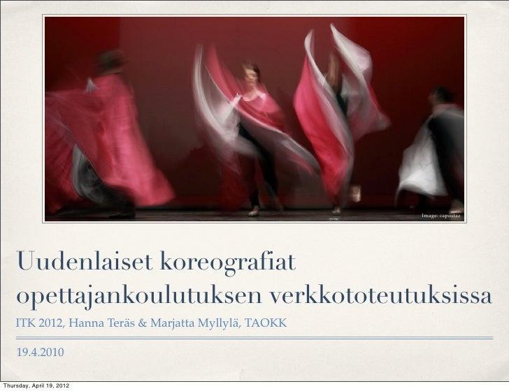 Image: capostaz    Uudenlaiset koreografiat    opettajankoulutuksen verkkototeutuksissa    ITK 2012, Hanna Teräs & Marjatt...