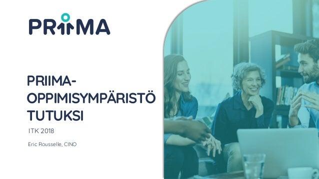 ITK2018 PRIIMA- OPPIMISYMPÄRISTÖ TUTUKSI Eric Rousselle, CINO