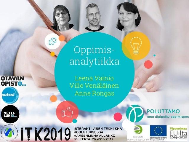 Oppimis- analytiikka Leena Vainio Ville Venäläinen Anne Rongas