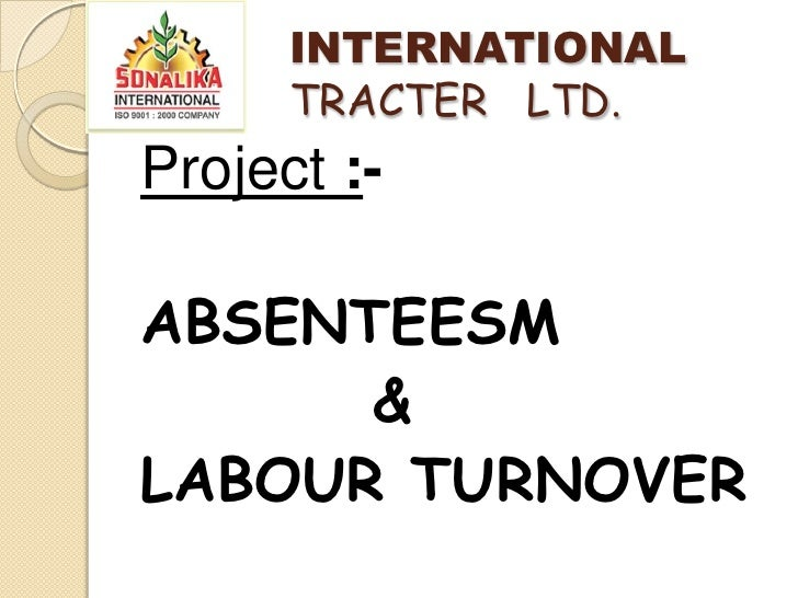 INTERNATIONAL          TRACTER   LTD.  <br />Project :-<br />ABSENTEESM<br />         &<br />LABOUR TURNOVER<br />