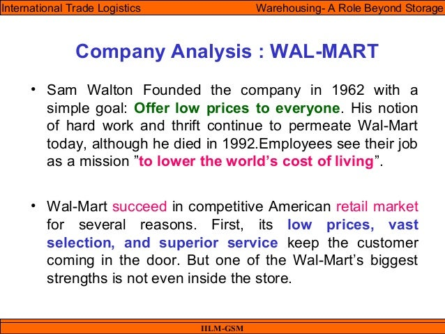 Company Analysis : WAL-MART • Sam Walton Founded the company in 1962 with a simple goal: Offer low prices to everyone. His...