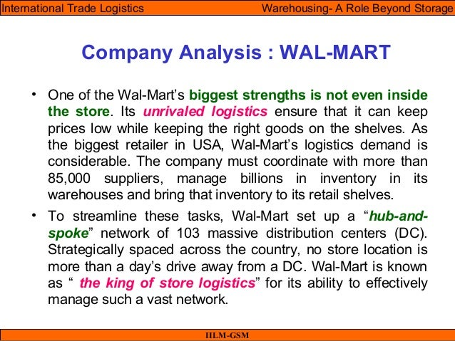 Company Analysis : WAL-MART • One of the Wal-Mart's biggest strengths is not even inside the store. Its unrivaled logistic...