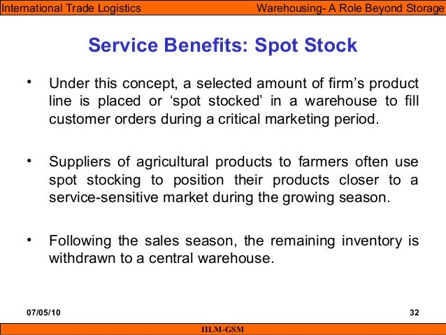 07/05/10 32 • Under this concept, a selected amount of firm's product line is placed or 'spot stocked' in a warehouse to f...
