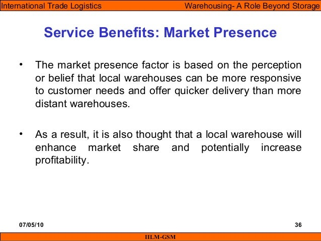 07/05/10 36 • The market presence factor is based on the perception or belief that local warehouses can be more responsive...