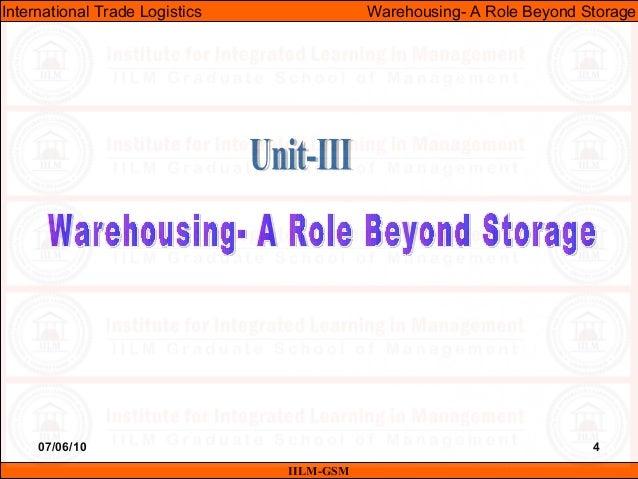 07/06/10 4 IILM-GSM International Trade Logistics Warehousing- A Role Beyond Storage