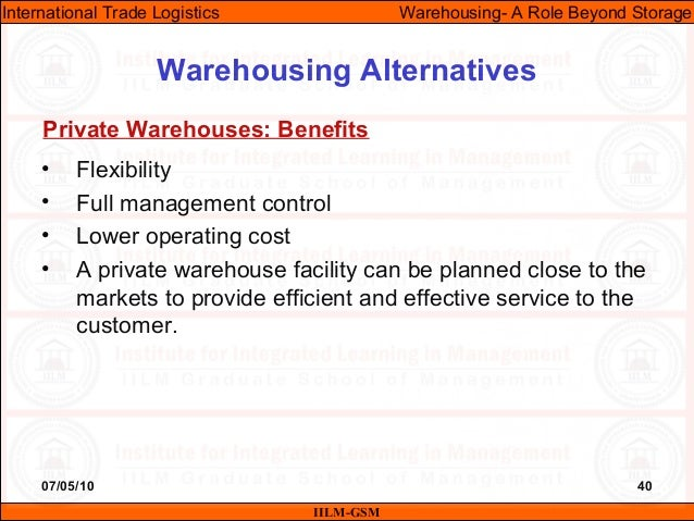07/05/10 40 • Flexibility • Full management control • Lower operating cost • A private warehouse facility can be planned c...