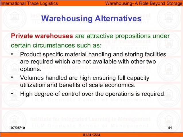 07/05/10 41 Private warehouses are attractive propositions under certain circumstances such as: • Product specific materia...