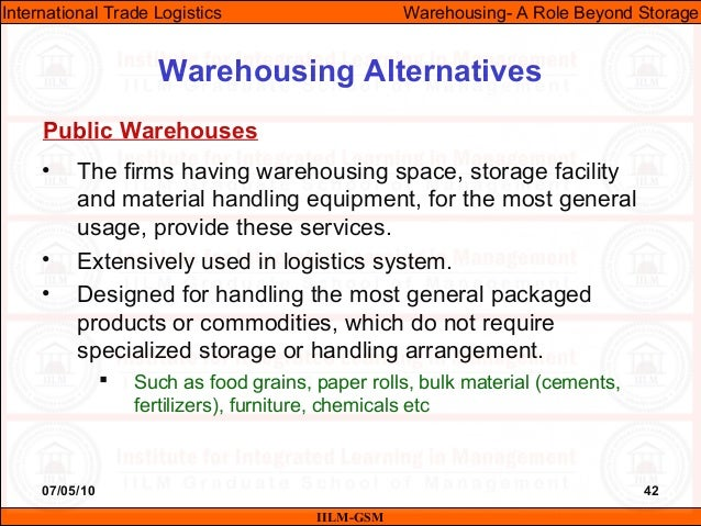 07/05/10 42 • The firms having warehousing space, storage facility and material handling equipment, for the most general u...