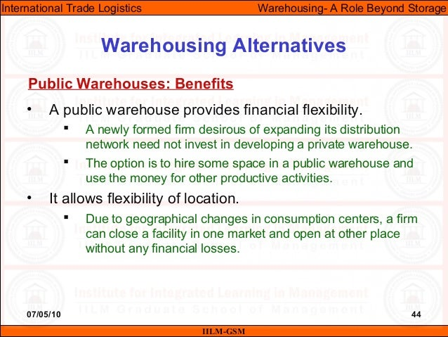 07/05/10 44 • A public warehouse provides financial flexibility.  A newly formed firm desirous of expanding its distribut...
