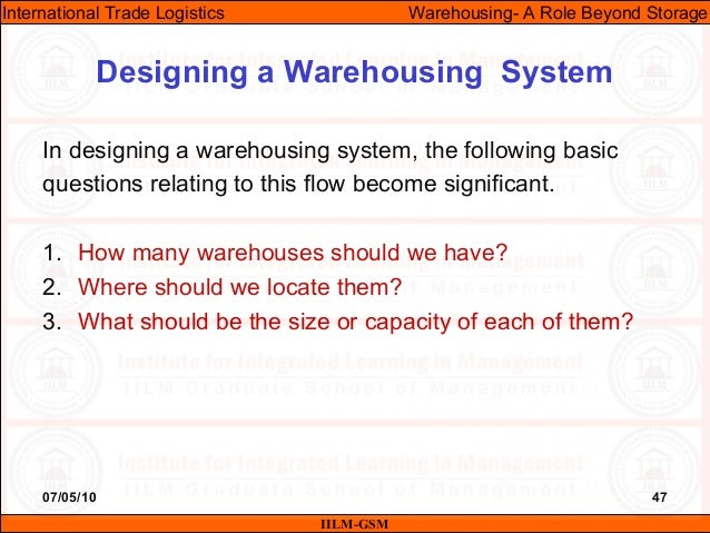 07/05/10 47 In designing a warehousing system, the following basic questions relating to this flow become significant. 1. ...