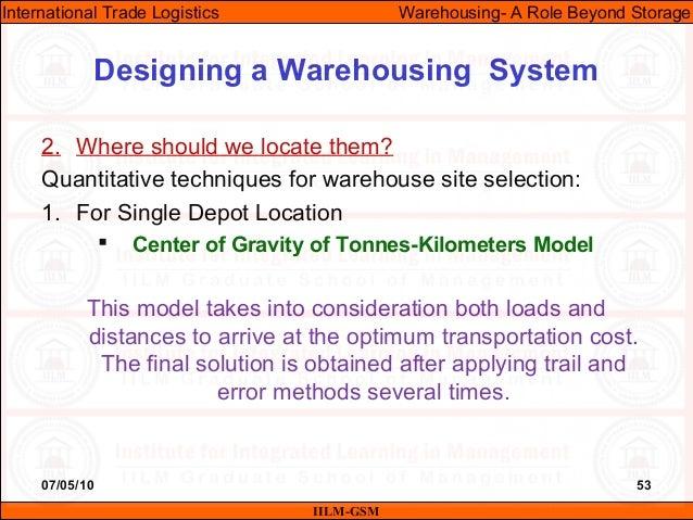 07/05/10 53 2. Where should we locate them? Quantitative techniques for warehouse site selection: 1. For Single Depot Loca...