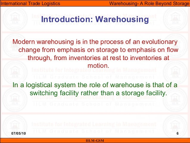 07/05/10 6 Modern warehousing is in the process of an evolutionary change from emphasis on storage to emphasis on flow thr...