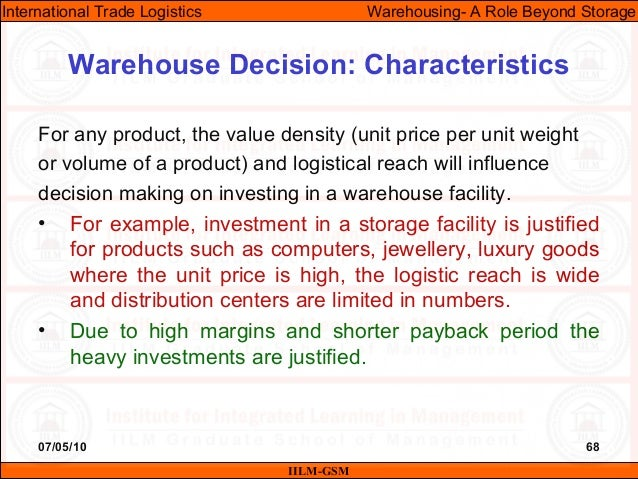 07/05/10 68 For any product, the value density (unit price per unit weight or volume of a product) and logistical reach wi...
