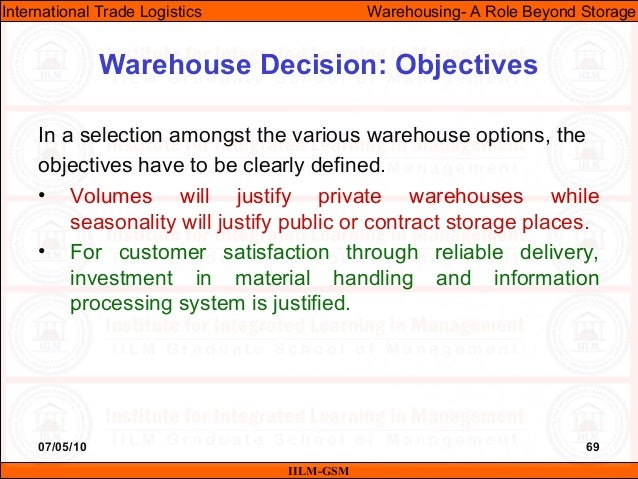 07/05/10 69 In a selection amongst the various warehouse options, the objectives have to be clearly defined. • Volumes wil...