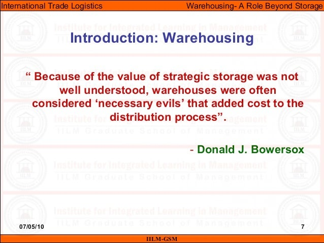 """07/05/10 7 """" Because of the value of strategic storage was not well understood, warehouses were often considered 'necessar..."""