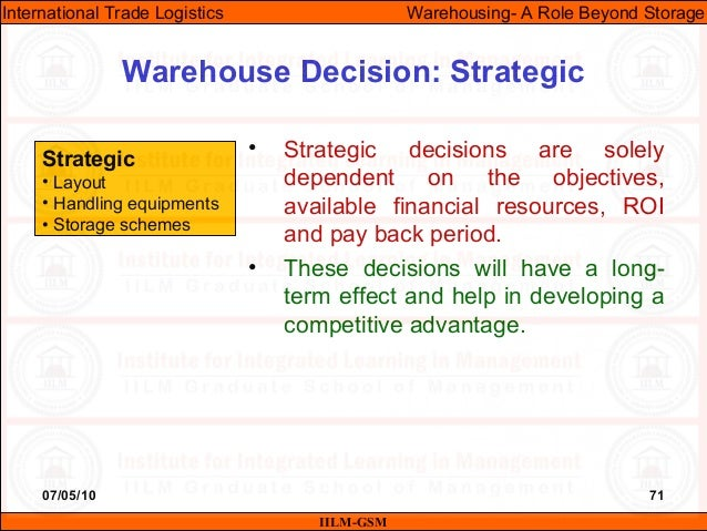 07/05/10 71 • Strategic decisions are solely dependent on the objectives, available financial resources, ROI and pay back ...