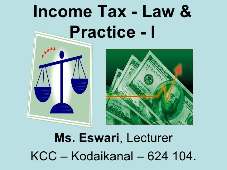 Income Tax - Law & Practice - I Ms. Eswari , Lecturer KCC – Kodaikanal – 624 104.