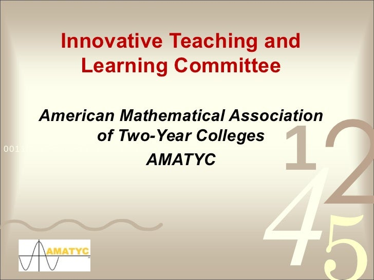 Innovative Teaching and Learning Committee American Mathematical Association of Two-Year Colleges AMATYC