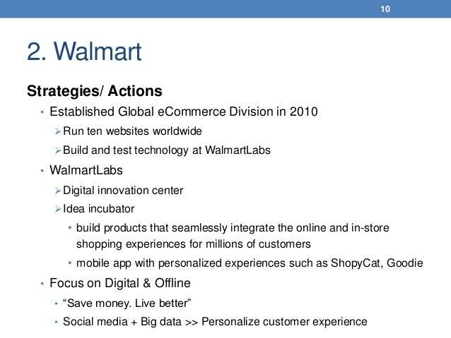 2. Walmart Strategies/ Actions • Established Global eCommerce Division in 2010 Run ten websites worldwide Build and test...