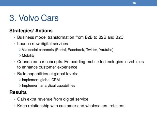 3. Volvo Cars Strategies/ Actions • Business model transformation from B2B to B2B and B2C • Launch new digital services V...