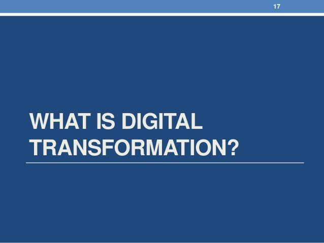 WHAT IS DIGITAL TRANSFORMATION? 17