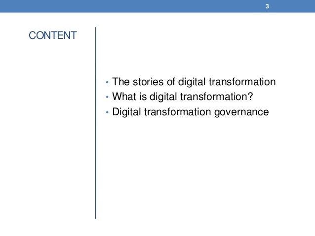 CONTENT • The stories of digital transformation • What is digital transformation? • Digital transformation governance 3