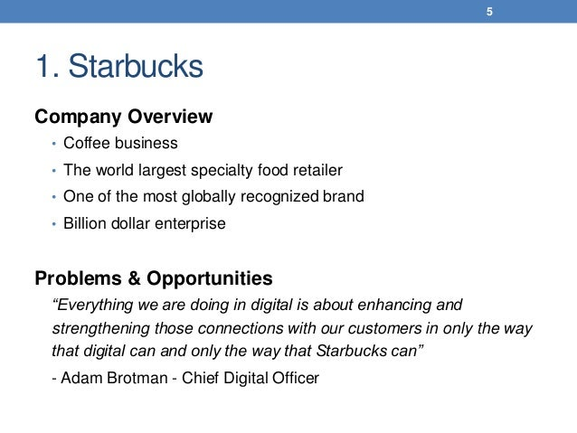 1. Starbucks Company Overview • Coffee business • The world largest specialty food retailer • One of the most globally rec...