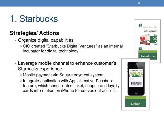 "1. Starbucks Strategies/ Actions • Organize digital capabilities CIO created ""Starbucks Digital Ventures"" as an internal ..."