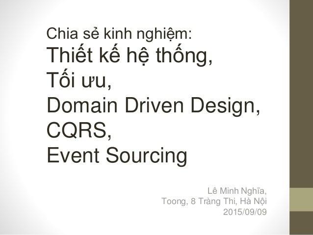 Chia sẻ kinh nghiệm: Thiết kế hệ thống, Tối ưu, Domain Driven Design, CQRS, Event Sourcing Lê Minh Nghĩa, Toong, 8 Tràng T...