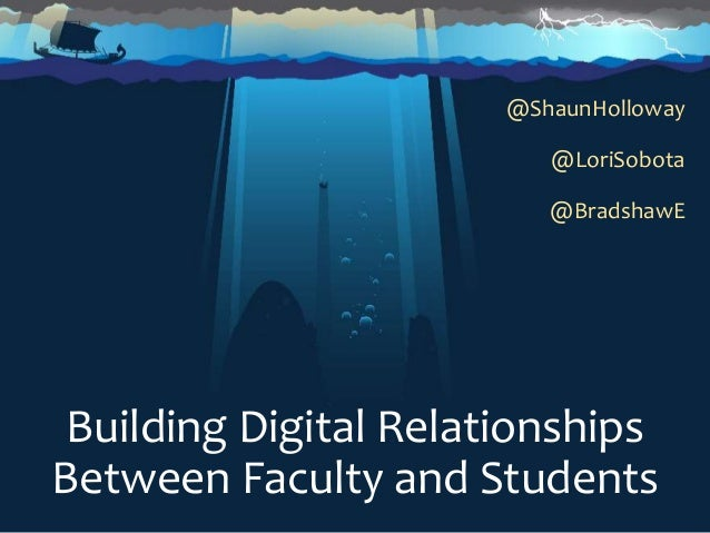 Building Digital Relationships Between Faculty and Students @ShaunHolloway @LoriSobota @BradshawE