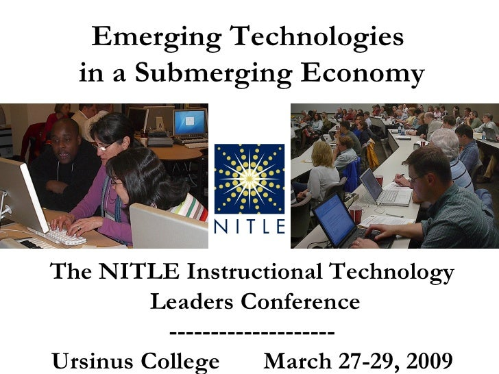Emerging Technologies in a Submerging Economy The NITLE Instructional Technology Leaders Conference -------------------- U...