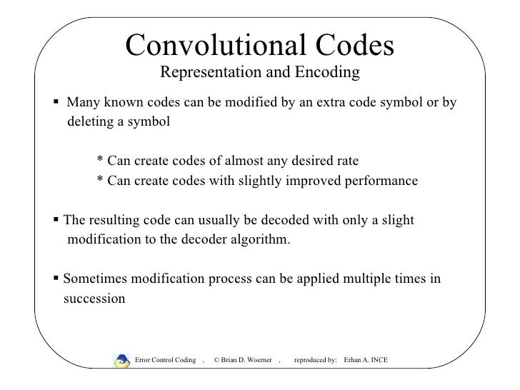 Convolutional Codes Representation and Encoding <ul><li>Many known codes can be modified by an extra code symbol or by  </...