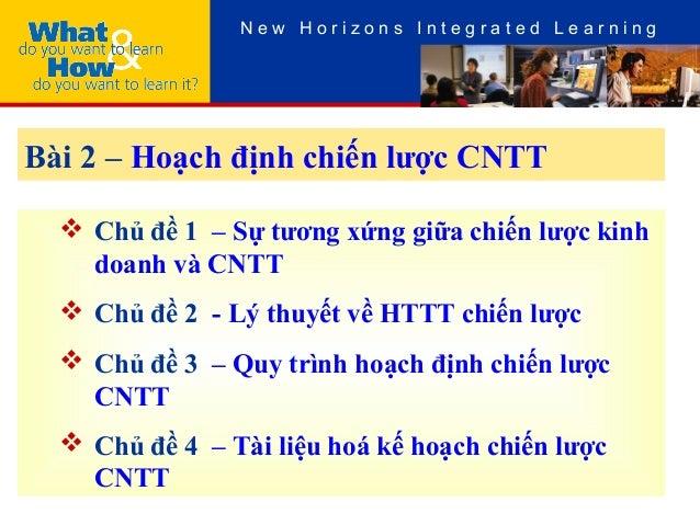 N e w H o r i z o n s I n t e g r a t e d L e a r n i n g Bài 2 – Hoạch định chiến lược CNTT  Chủ đề 1 – Sự tương xứng gi...