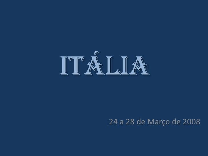 Itália    24 a 28 de Março de 2008