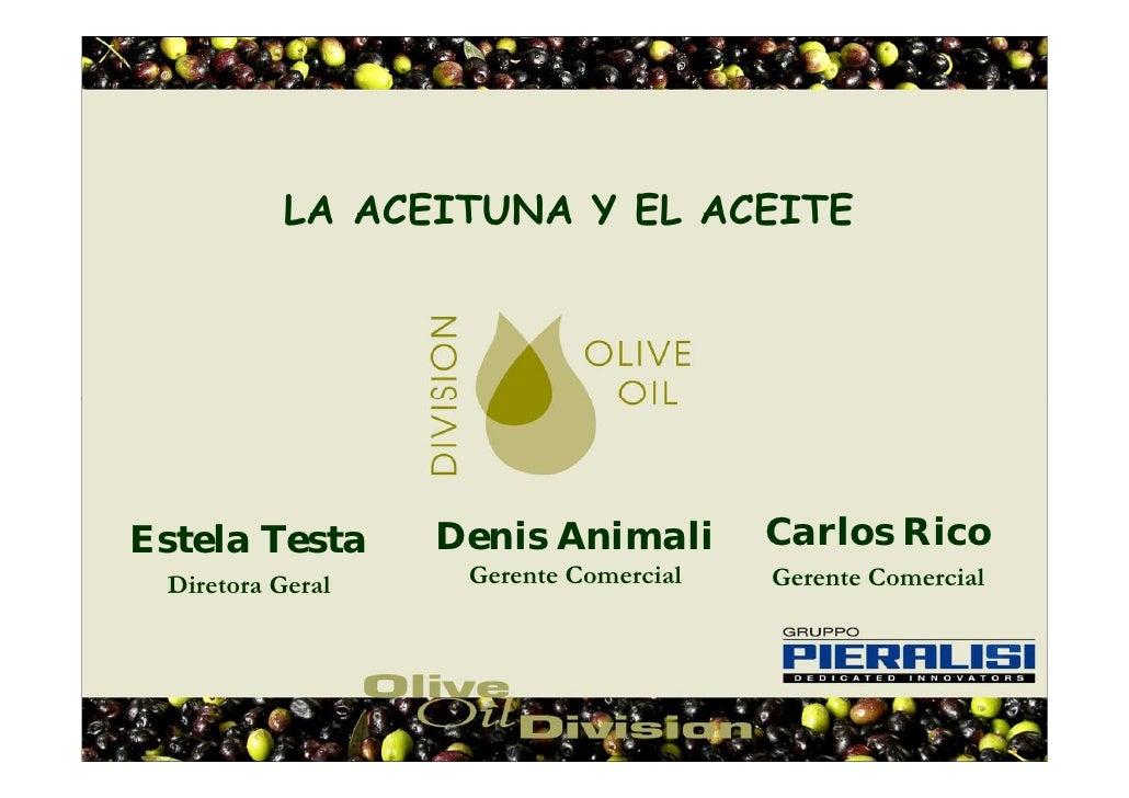 LA ACEITUNA Y EL ACEITEEstela Testa      Denis Animali        Carlos Rico Diretora Geral    Gerente Comercial   Gerente Co...