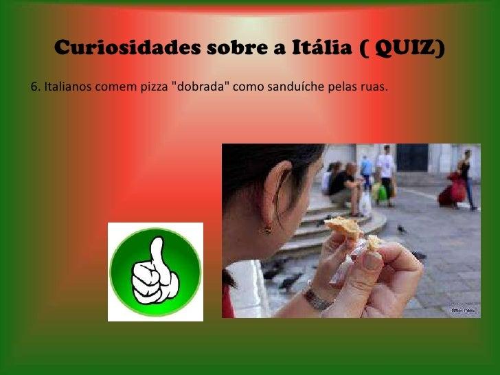"""Curiosidades sobre a Itália ( QUIZ)6. Italianos comem pizza """"dobrada"""" como sanduíche pelas ruas."""