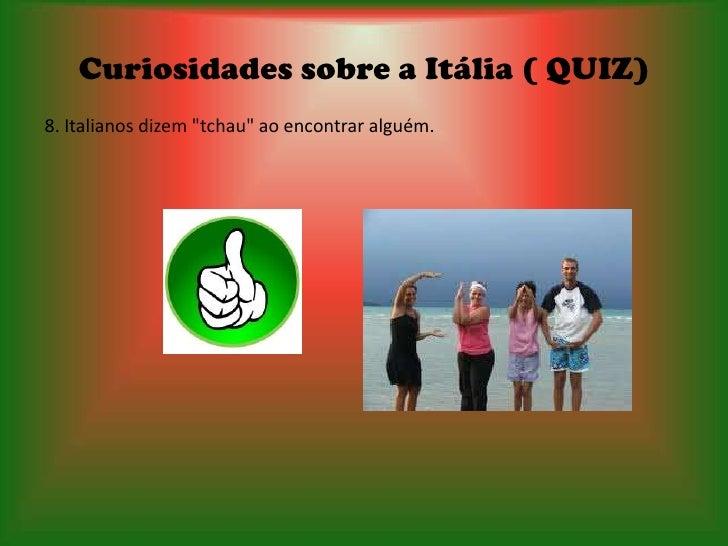 """Curiosidades sobre a Itália ( QUIZ)8. Italianos dizem """"tchau"""" ao encontrar alguém."""