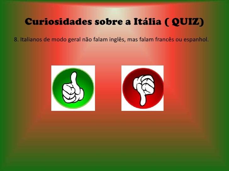 Curiosidades sobre a Itália ( QUIZ)8. Italianos de modo geral não falam inglês, mas falam francês ou espanhol.