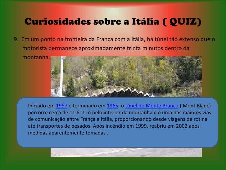 Curiosidades sobre a Itália ( QUIZ)9. Em um ponto na fronteira da França com a Itália, há túnel tão extenso que o   motori...